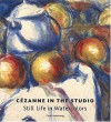 CéZanne In The Studio: Still Life In Watercolors - Carol Armstrong