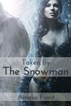 Taken By The Snowman: A Monstrously Erotic Tale (Monster Submission Erotica) - Amelia Frost