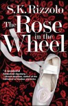 The Rose in the Wheel - S.K. Rizzolo