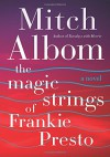 The Magic Strings of Frankie Presto: A Novel - Mitch Albom