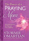 The Power of a Praying® Mom: Powerful Prayers for You and Your Children - Stormie Omartian