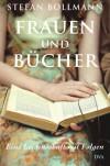 Frauen und Bücher - Eine Leidenschaft mit Folgen - Stefan Bollmann