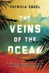 The Veins of the Ocean: A Novel - Patricia Engel