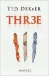 Thr3e - Ted Dekker