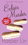 Eclair Murder (A Patisserie Mystery with Recipes Book 2) - Harper Lin