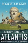 Meet Me in Atlantis: My Quest to Find the 2,500-Year-Old Sunken City - Mark Adams