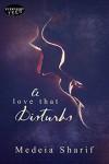 A Love That Disturbs - Medeia Sharif