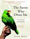 The Parrot Who Owns Me: The Story of a Relationship - Joanna Burger