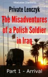 Private Lenczyk - The Misadventures of a Polish Soldier in Iraq - Part 1 - Arrival - Wladyslaw Zdanowicz