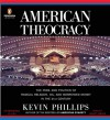 American Theocracy: The Peril and Politics of Radical Religion, Oil, and Borrowed Money in the 21stCentury - Kevin Phillips