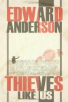 Thieves Like Us - Edward Anderson