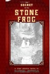The Secret of the Stone Frog - David Nytra