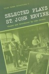 Selected Plays (Irish Drama Selections) - St. John G. Ervine