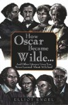 How Oscar Became Wilde - Elliot Engel