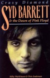 "Crazy Diamond: Syd Barrett and the Dawn of ""Pink Floyd"" - Mike Watkinson, Pete Anderson"