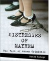 Mistresses of Mayhem: The Book of Women Criminals - Francine Hornberger