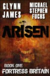 Arisen, Book One - Fortress Britain - Glynn James, Michael Stephen Fuchs
