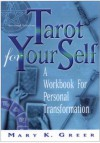 Tarot for Your Self : A Workbook for Personal Transformation Second Edition - Mary K. Greer