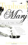 Typhoid Mary: Captive to the Public's Health - Judith Walzer Leavitt