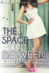 The Space Between - Victoria H. Smith