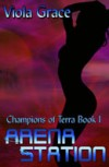 Arena Station (Champions of Terra, #1) - Viola Grace