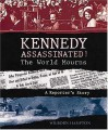 Kennedy Assassinated! The World Mourns: A Reporter's Story - Wilborn Hampton