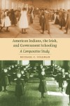 American Indians, the Irish, and Government Schooling: A Comparative Study - Michael C. Coleman