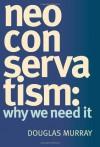 NeoConservatism: Why We Need It - Douglas Murray