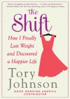 The Shift: How I Finally Lost Weight and Discovered a Happier Life - Tory Johnson