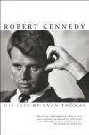 Robert Kennedy: His Life - Evan Thomas