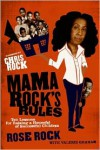 Mama Rock's Rules: Ten Lessons for Raising a Houseful of Successful Children - Rose Rock, Valerie Graham