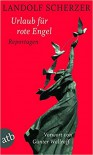 Urlaub für rote Engel: Reportagen - Landolf Scherzer