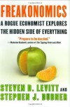 Freakonomics: A Rogue Economist Explores the Hidden Side of Everything By Steven D. Levitt, Stephen J. Dubner - -Author-