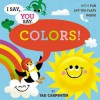 I Say, You Say Colors! - Tad Carpenter