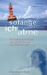 """Solange ich atme: Ein Lebensbericht. Dramatische Flucht über die Ostsee bis ans """"Ende der Welt"""" - Carmen Rohrbach"""