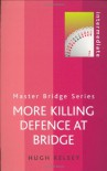 More Killing Defence at Bridge (Master Bridge Series) - Hugh Walter Kelsey