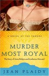 Murder Most Royal: The Story of Anne Boleyn and Catherine Howard - Jean Plaidy aka Eleanor Hibbert
