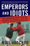 Emperors and Idiots: The Hundred Year Rivalry Between the Yankees and Red Sox, From the Very Beginning to the End of the Curse - Mike Vaccaro