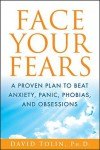 Face Your Fears: A Proven Plan to Beat Anxiety, Panic, Phobias, and Obsessions - David Tolin