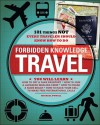 Forbidden Knowledge Travel: 101 Things Not Every Traveler Should Know How to Do - Michael Powell