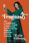 Feminasty: The Complicated Woman's Guide to Surviving the Patriarchy Without Drinking Herself to Death - Erin Gibson