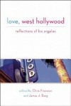 Love, West Hollywood: Reflections of Los Angeles - Chris Freeman, Chris Freeman