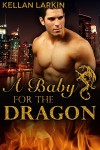 A Baby for the Dragon: M/M Gay Shifter Mpreg Romance - Kellan Larkin