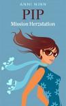 PIP Mission Herzstation: (ein Chick Lit Roman) - Anni Ninn
