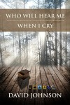 Who Will Hear Me When I Cry (The Tucker Series Book 5) - David Johnson