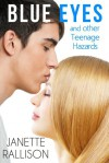 Blue Eyes and Other Teenage Hazards - Janette Rallison