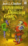 Vengeance of the Dancing Gods - Jack L. Chalker