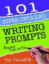 101 Super-Detailed Writing Prompts - Tal Valante