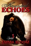 Haunted Echoes - Emma Bloom