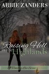 Raising Hell in the Highlands: A Time Travel Romance (A Timeless Love Book 2) - Abbie Zanders